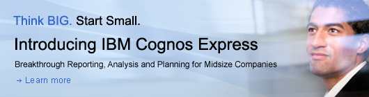 Think Big. Start Small. Introducing IBM Cognos Express. Breakthrough reporting, analysis and planning for midsize companies. Learn more